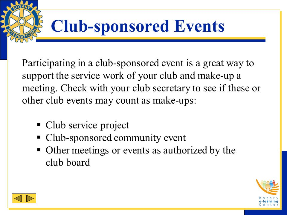 Club-sponsored Events Participating in a club-sponsored event is a great way to support the service work of your club and make-up a meeting. Check wit