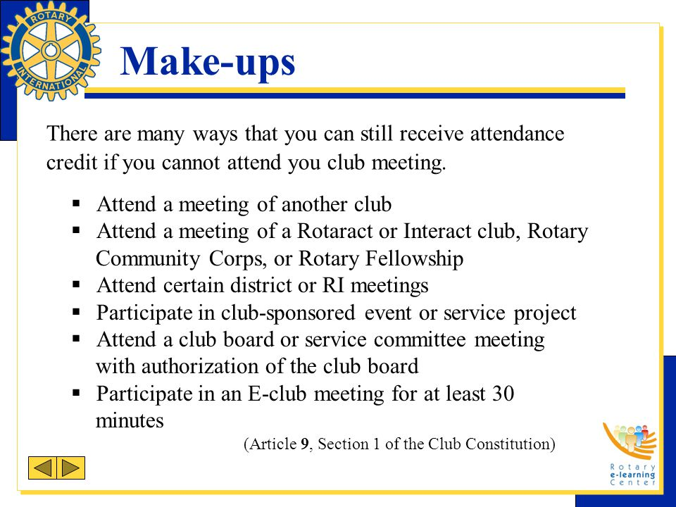 Make-ups There are many ways that you can still receive attendance credit if you cannot attend you club meeting.  Attend a meeting of another club 