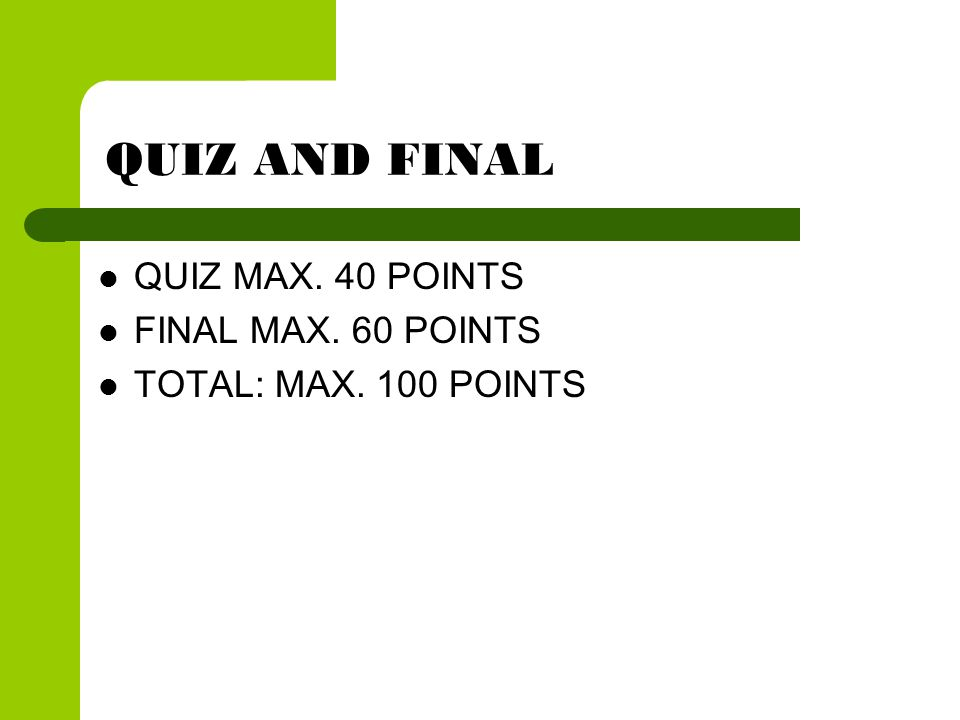 QUIZ AND FINAL QUIZ MAX. 40 POINTS FINAL MAX. 60 POINTS TOTAL: MAX. 100 POINTS