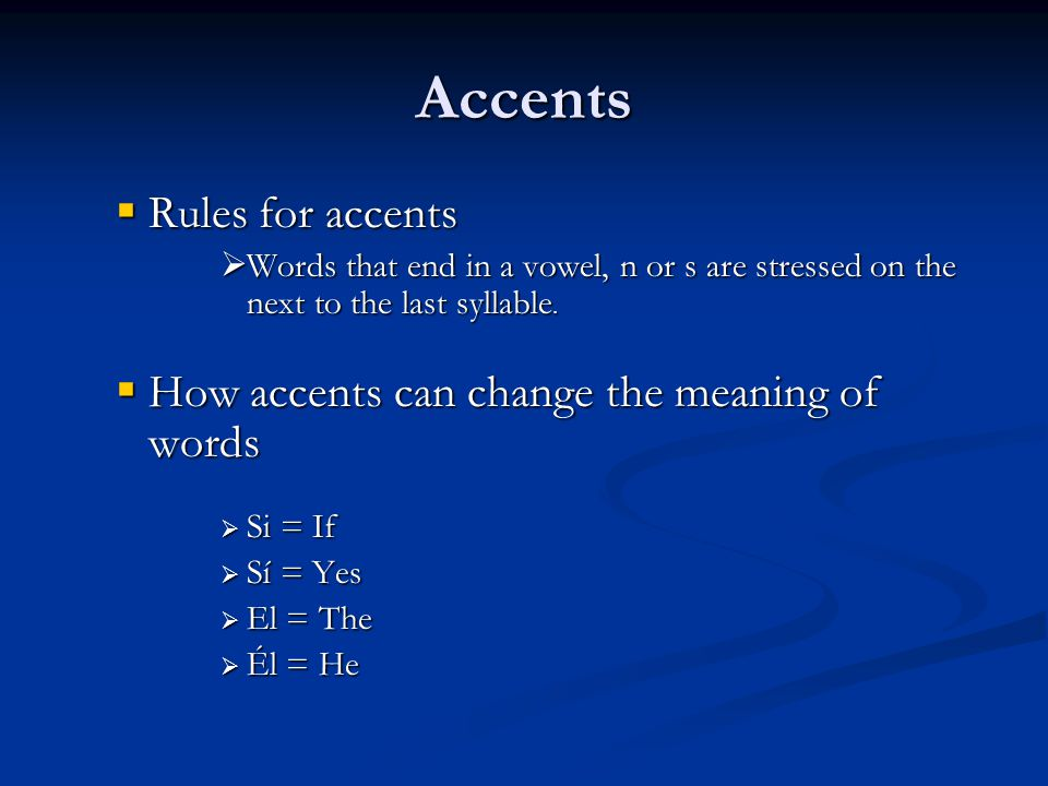 Accents  Rules for accents  Words that end in a vowel, n or s are stressed on the next to the last syllable.