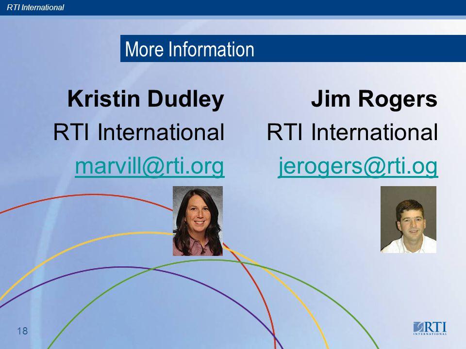 RTI International 18 More Information Kristin Dudley RTI International marvill@rti.org Jim Rogers RTI International jerogers@rti.og