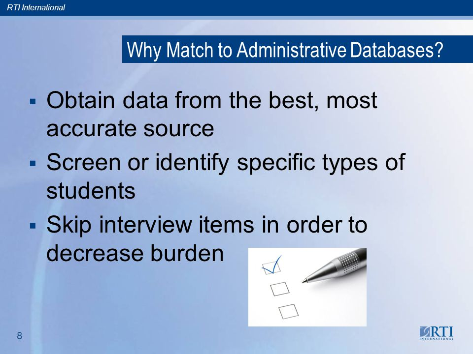 RTI International 9 Why Match to Administrative Databases.