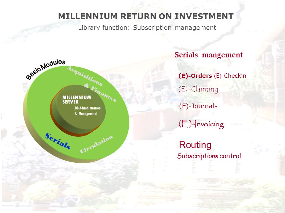 MILLENNIUM SERVER DB Administration & Management Serials mangement (E)-Orders (E)-Checkin (E)-Claiming (E)-Journals (E)-Invoicing Routing Subscription