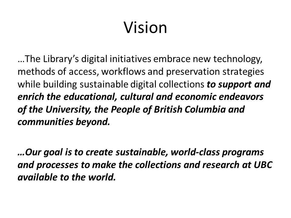 Vision …The Library's digital initiatives embrace new technology, methods of access, workflows and preservation strategies while building sustainable