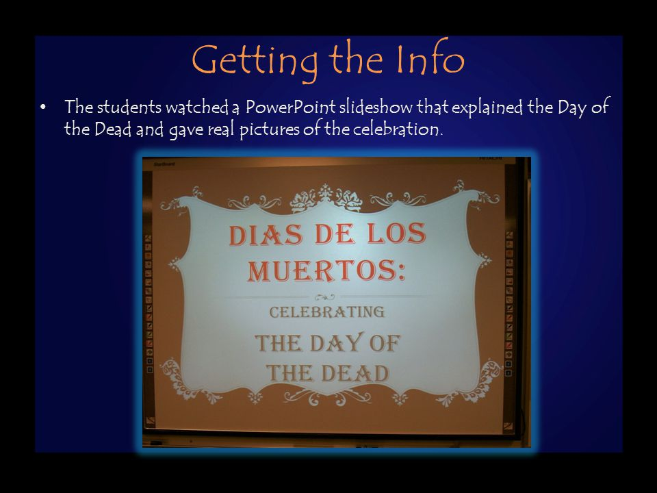 Getting the Info To begin our program, each student was given an information sheet about the Day of the Dead.