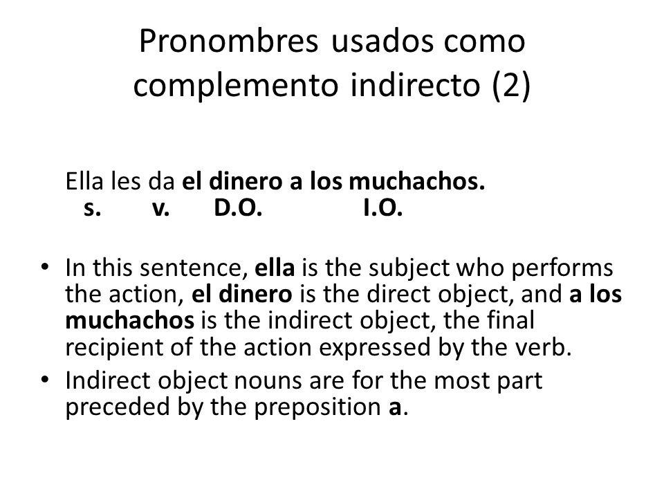 Pronombres usados como complemento indirecto (2) Ella les da el dinero a los muchachos.