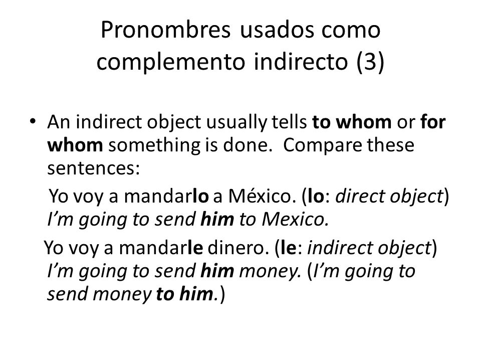 Pronombres usados como complemento indirecto (3) An indirect object usually tells to whom or for whom something is done.