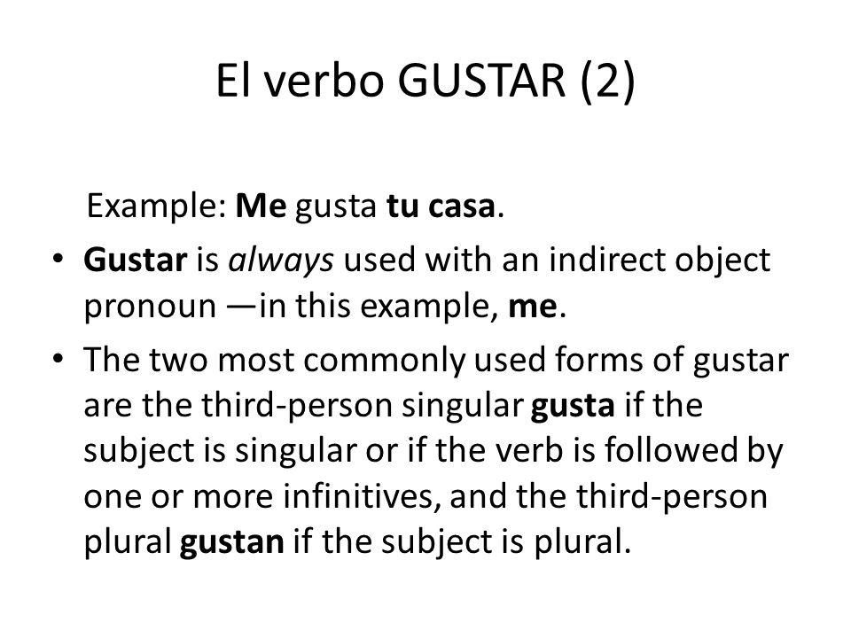 El verbo GUSTAR (2) Example: Me gusta tu casa.