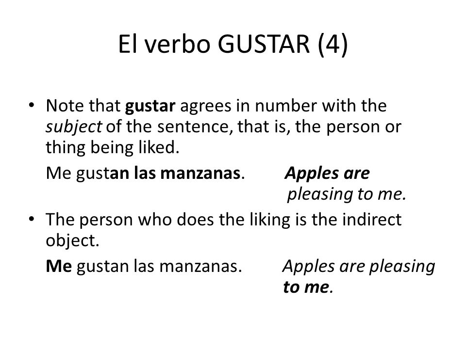 El verbo GUSTAR (4) Note that gustar agrees in number with the subject of the sentence, that is, the person or thing being liked.