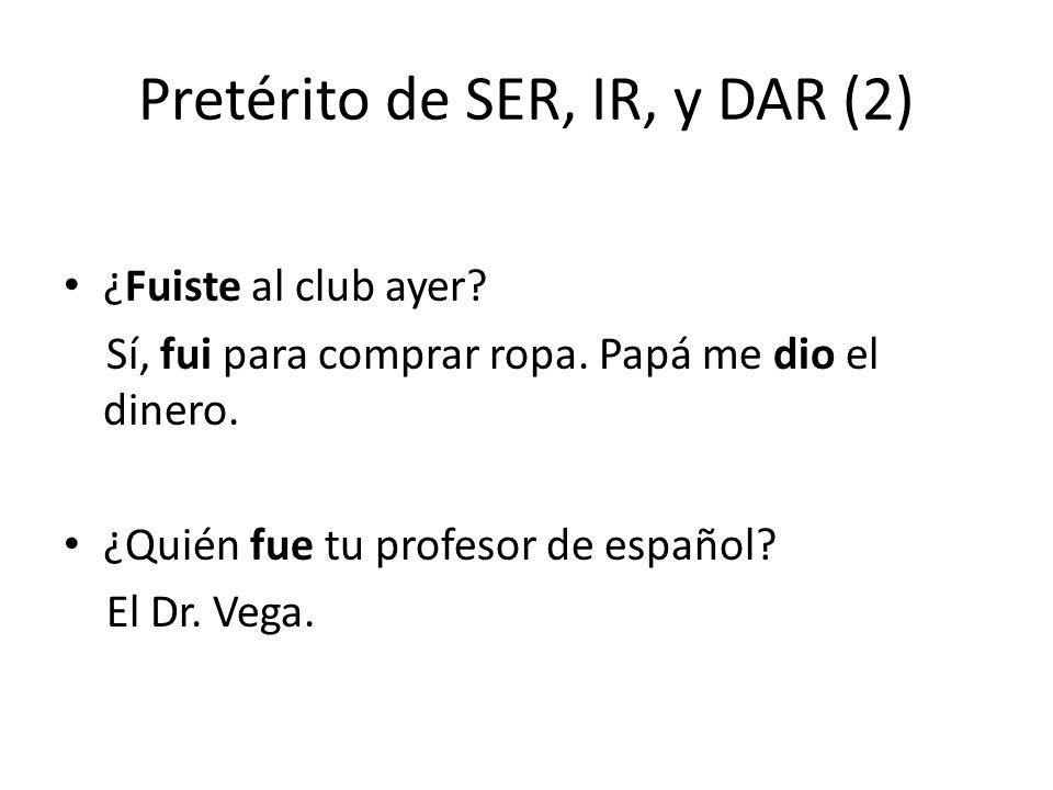 Pretérito de SER, IR, y DAR (2) ¿Fuiste al club ayer.