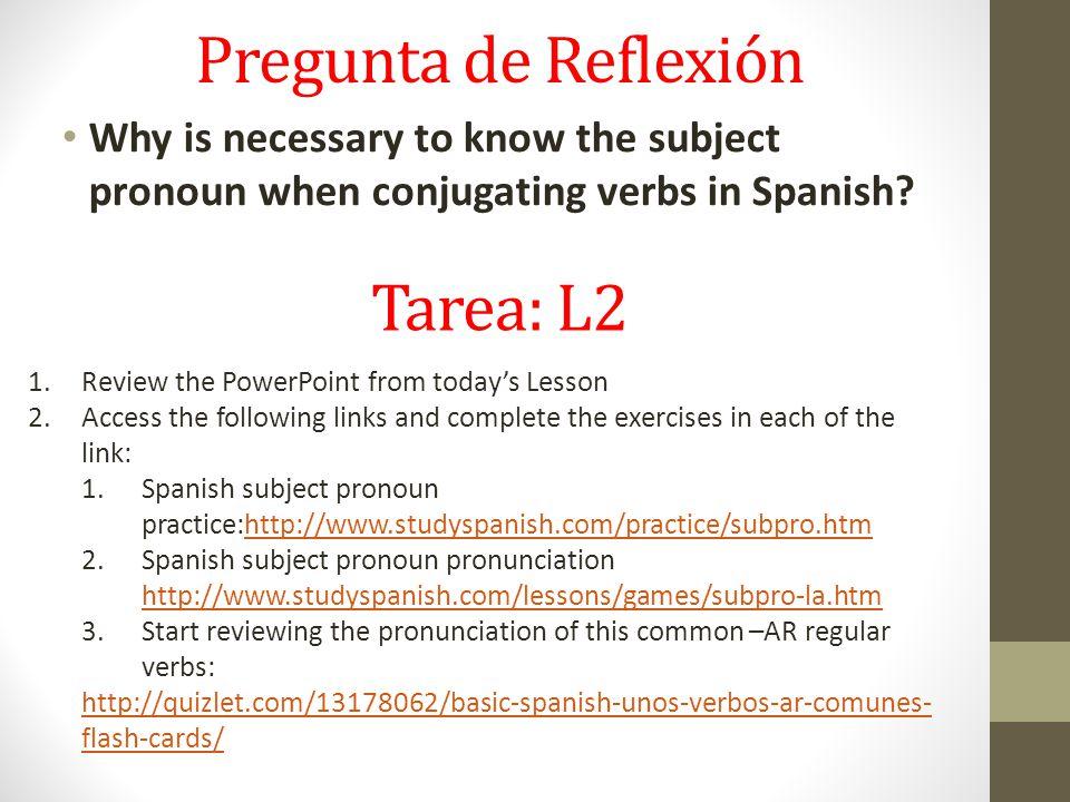 Pregunta de Reflexión Why is necessary to know the subject pronoun when conjugating verbs in Spanish.