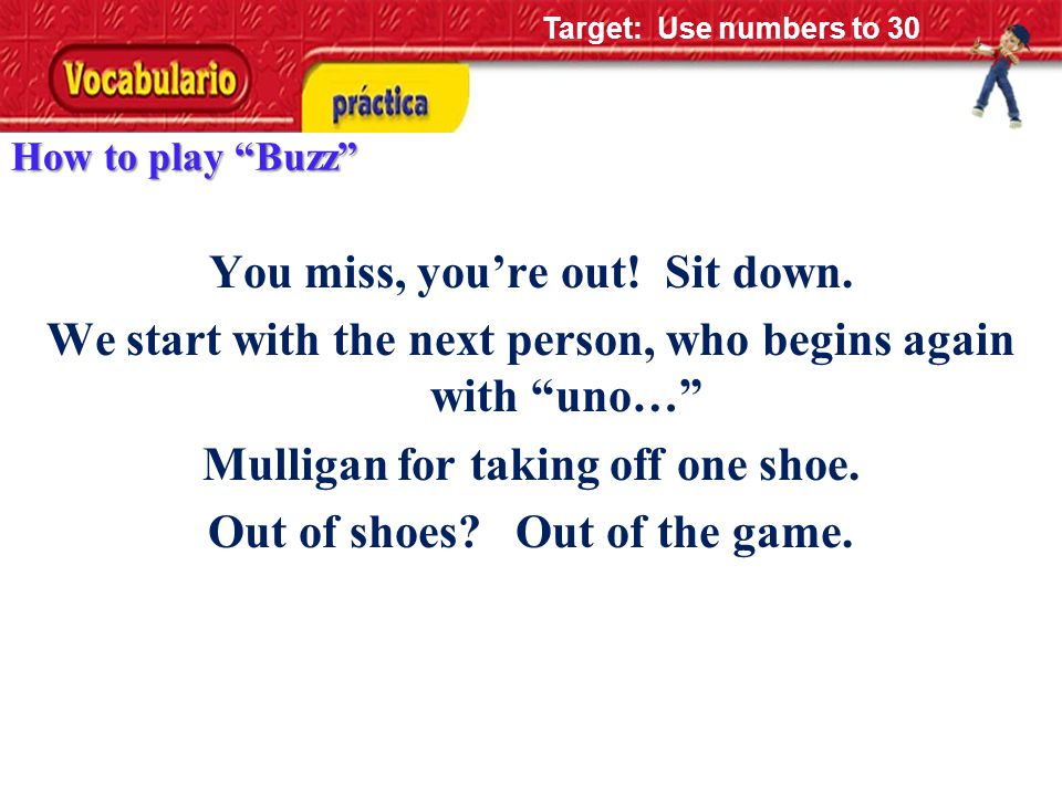 How to play Buzz Every time we hit a multiple of 3 (3, 6, 9…) or a number with three in it (13 and 23 for example) you need to say buzz – NOT the number.