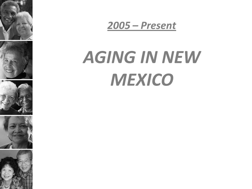 2005 – Present AGING IN NEW MEXICO