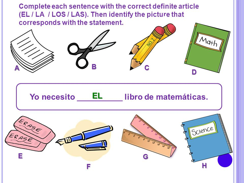 Complete each sentence with the correct definite article (EL / LA / LOS / LAS). Then identify the picture that corresponds with the statement. Yo nece