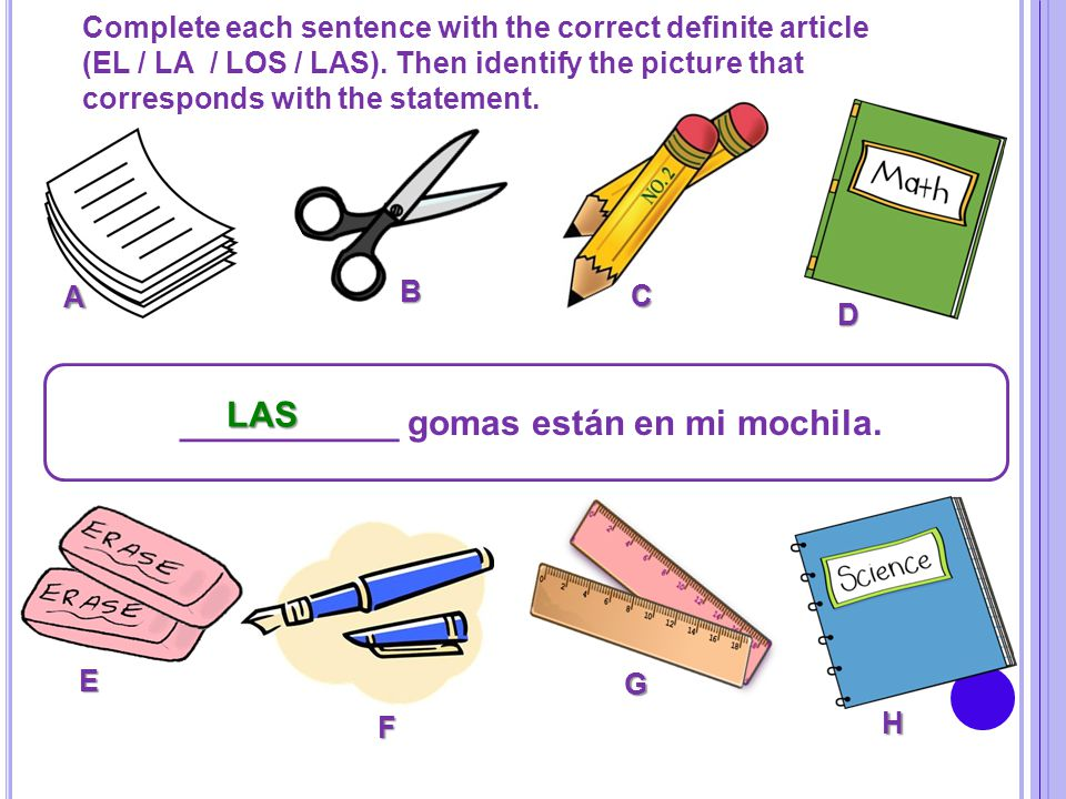 Complete each sentence with the correct definite article (EL / LA / LOS / LAS). Then identify the picture that corresponds with the statement. _______
