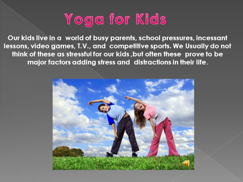 Our kids live in a world of busy parents, school pressures, incessant lessons, video games, T.V., and competitive sports.