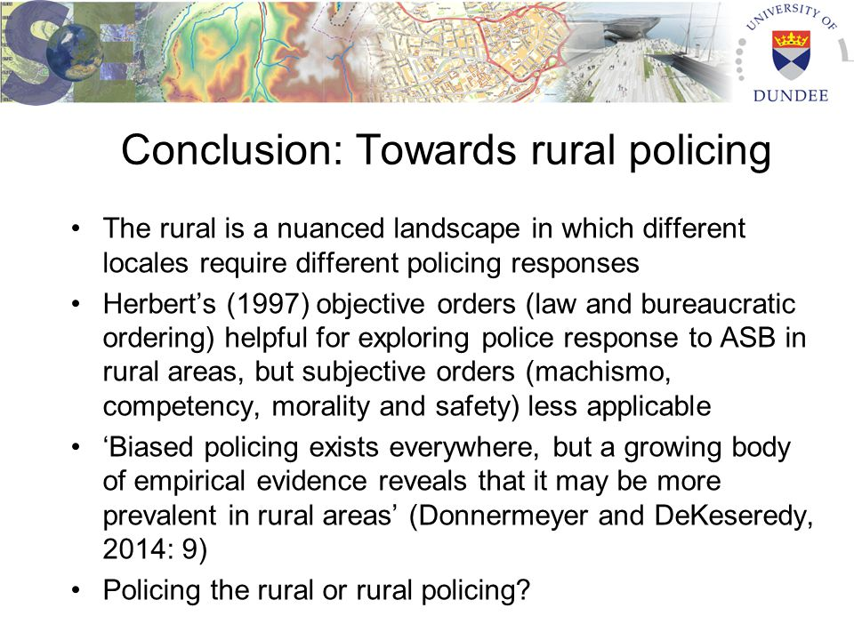 Conclusion: Towards rural policing The rural is a nuanced landscape in which different locales require different policing responses Herbert's (1997) o