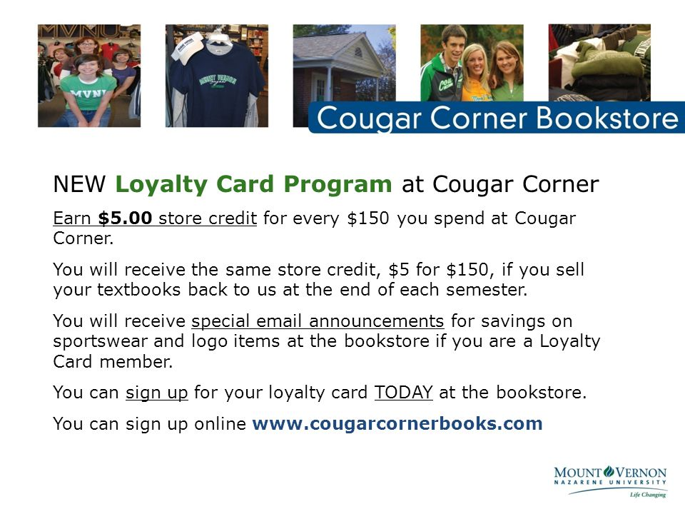 NEW Loyalty Card Program at Cougar Corner Earn $5.00 store credit for every $150 you spend at Cougar Corner.