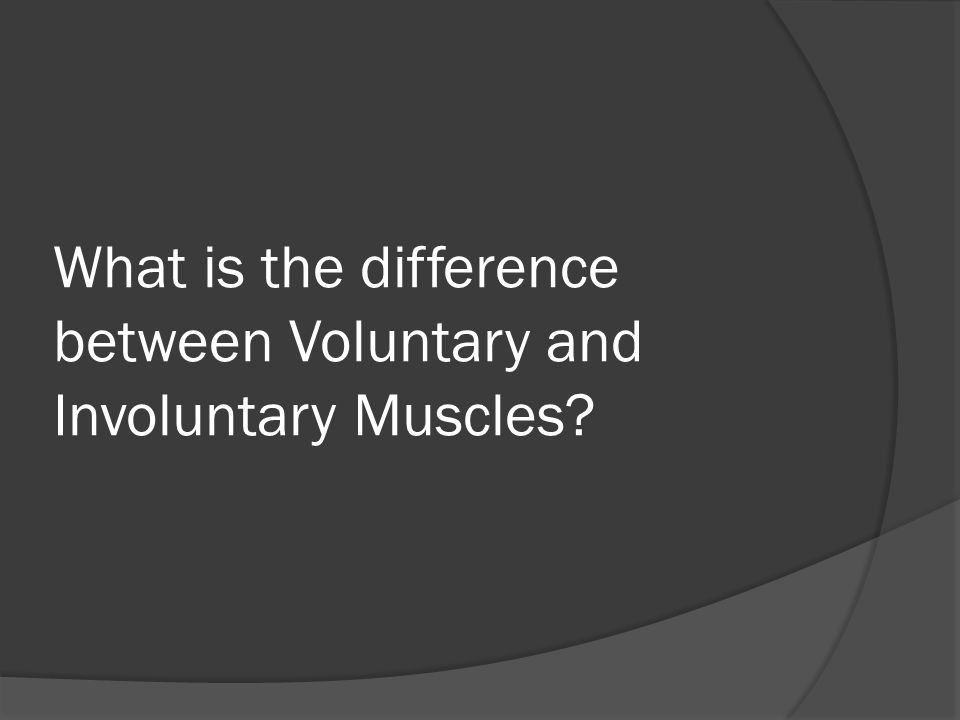 You control voluntary muscles, while involuntary muscles move without conscious thought.