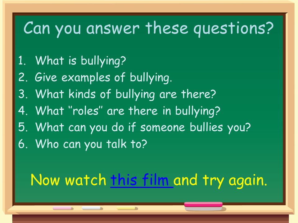 Can you answer these questions. 1.What is bullying.