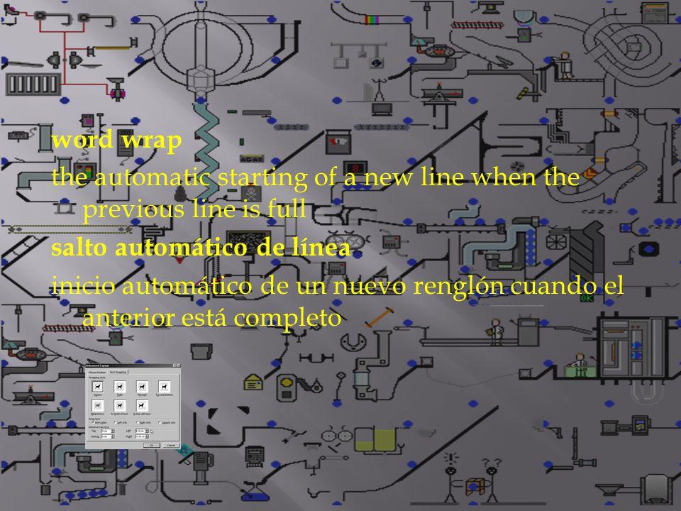 word wrap the automatic starting of a new line when the previous line is full salto automático de línea inicio automático de un nuevo renglón cuando el anterior está completo