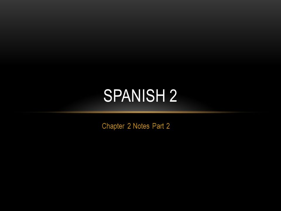 Chapter 2 Notes Part 2 SPANISH 2