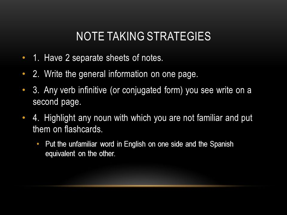 NOTE TAKING STRATEGIES 1. Have 2 separate sheets of notes.
