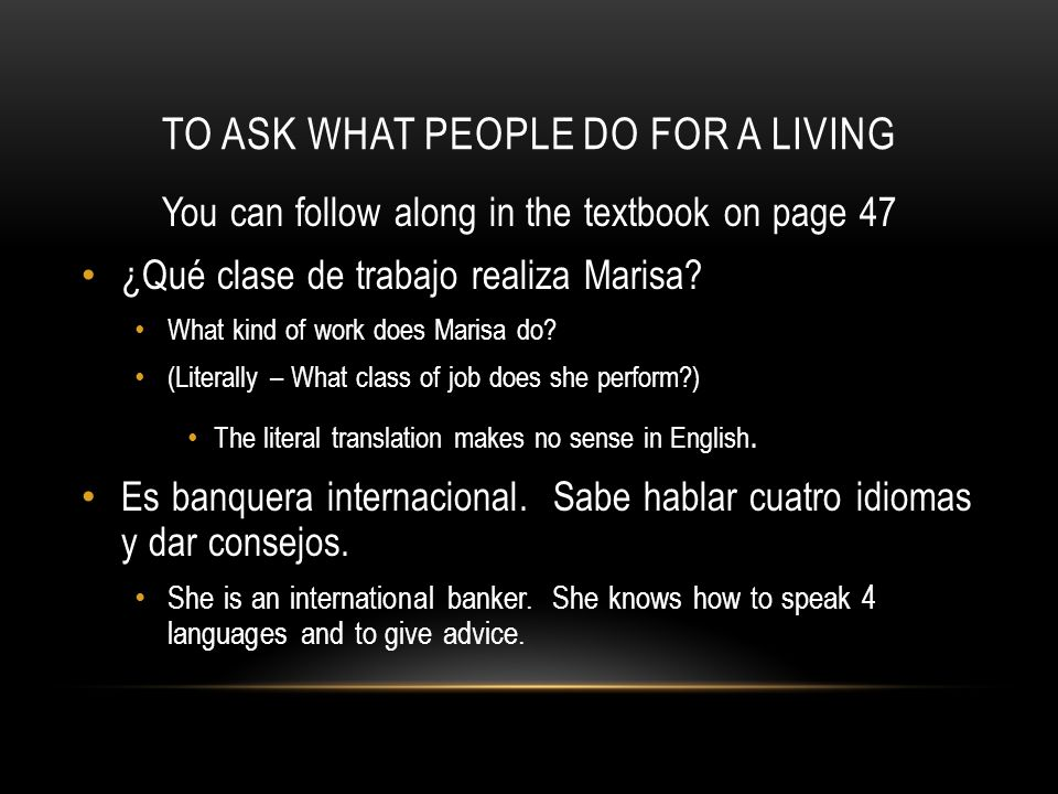 TO ASK WHAT PEOPLE DO FOR A LIVING You can follow along in the textbook on page 47 ¿Qué clase de trabajo realiza Marisa.