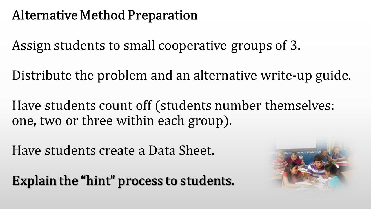 "Explain the ""hint"" process to students. Alternative Method Preparation Assign students to small cooperative groups of 3. Distribute the problem and an"