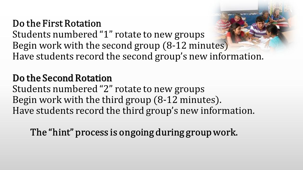"Do the Second Rotation Do the First Rotation Students numbered ""1"" rotate to new groups Begin work with the second group (8-12 minutes) Have students"