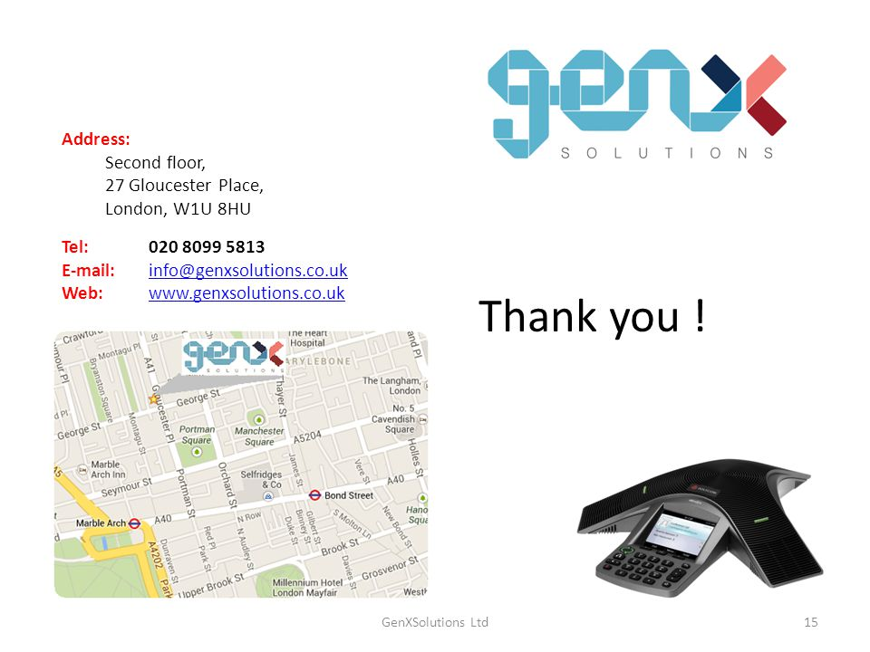 GenXSolutions Ltd15 Address: Second floor, 27 Gloucester Place, London, W1U 8HU Tel: 020 8099 5813 E-mail: info@genxsolutions.co.ukinfo@genxsolutions.co.uk Web:www.genxsolutions.co.ukwww.genxsolutions.co.uk Thank you !