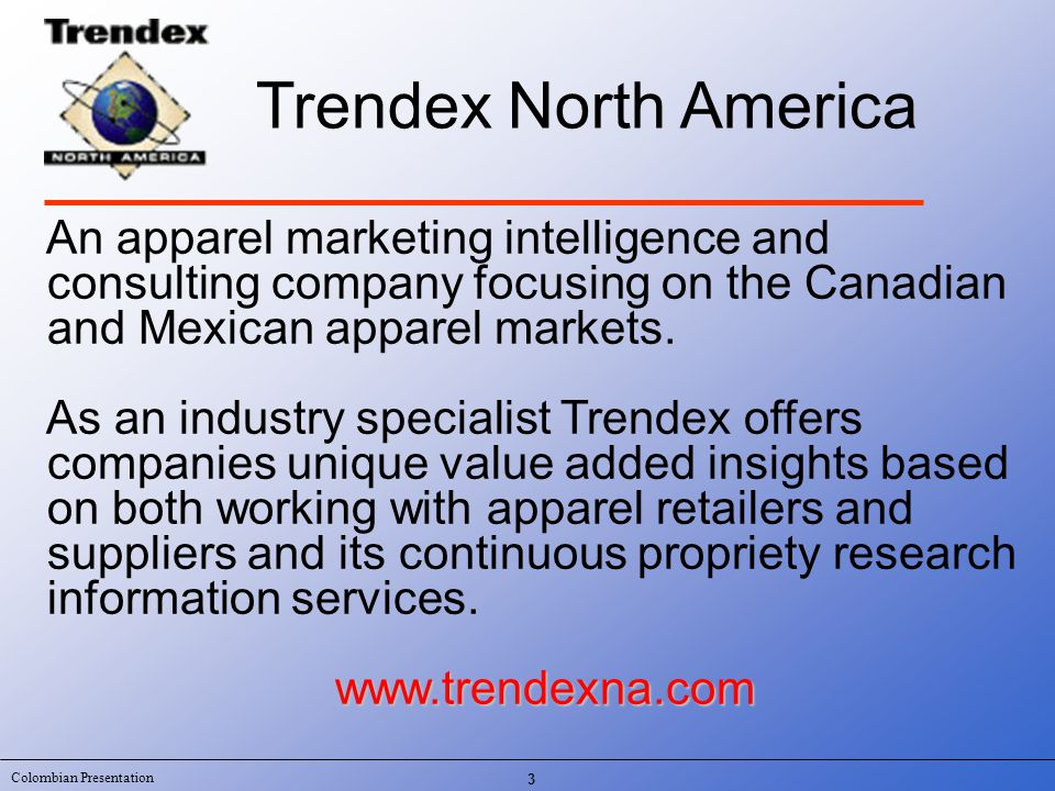 Colombian Presentation 64 Canadian Consumer Apparel Behavior What can be said about a Canadian consumers apaprel purchasing behavior: Price Sensitive Driven by promotional activity Looks for value Not loyal to any retailer Cross channel shopper Is not concerned with the country of origin Shops in the U.S., affected increasingly by U.S.