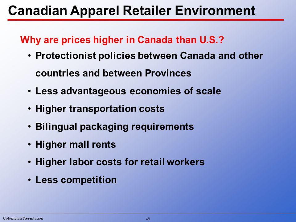 Colombian Presentation Canadian Apparel Retailer Environment Why are prices higher in Canada than U.S..