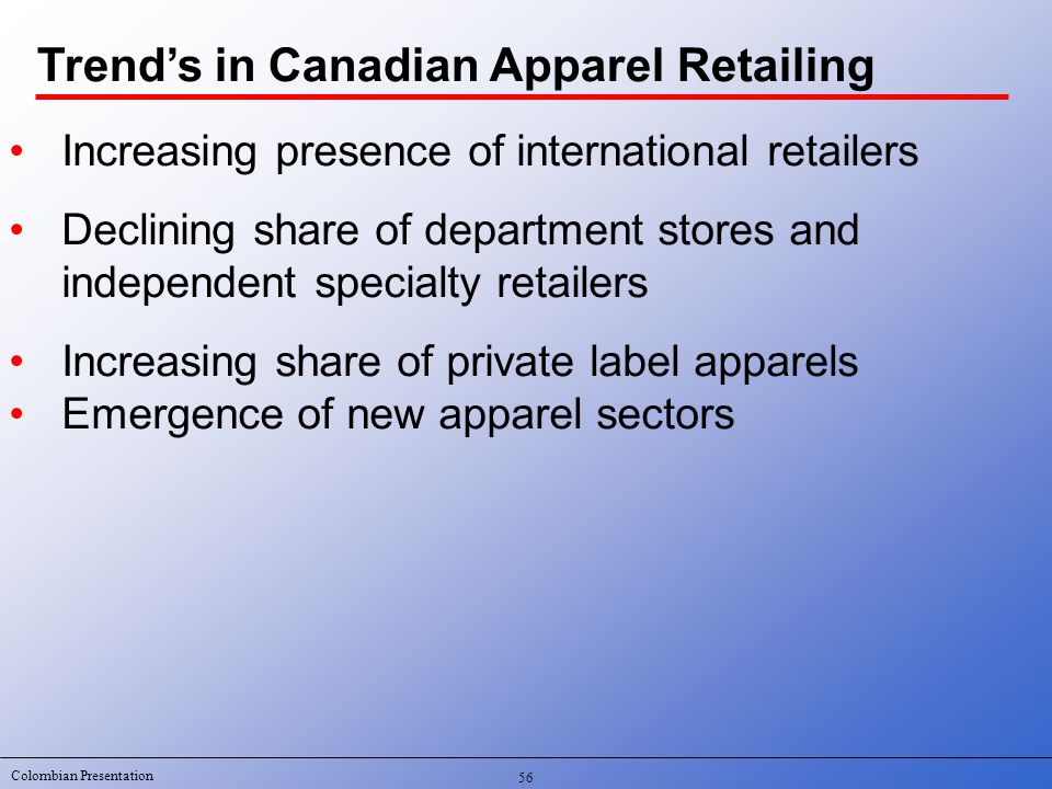 Colombian Presentation 56 Increasing presence of international retailers Declining share of department stores and independent specialty retailers Incr