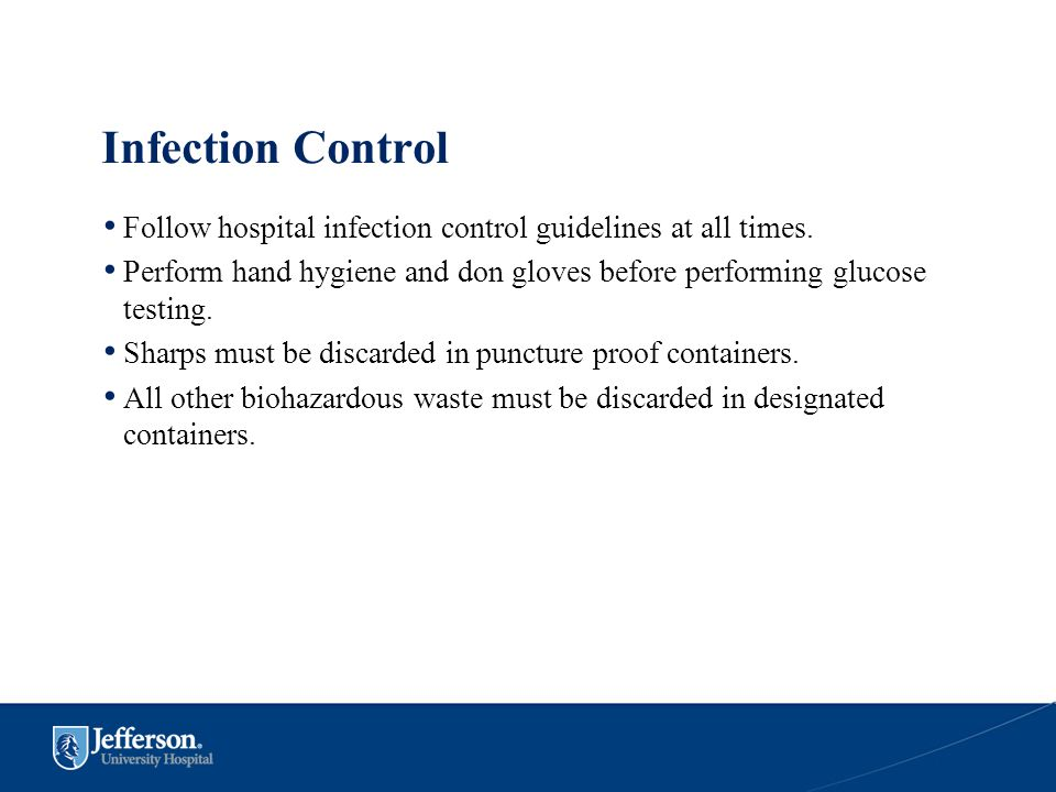 Infection Control Follow hospital infection control guidelines at all times. Perform hand hygiene and don gloves before performing glucose testing. Sh