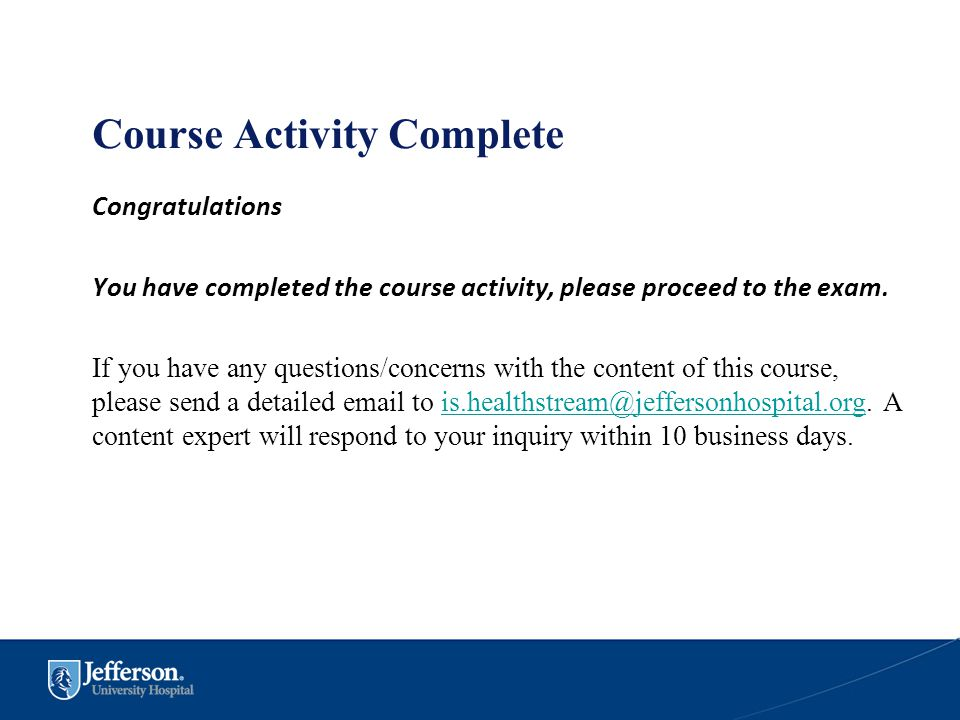 Course Activity Complete Congratulations You have completed the course activity, please proceed to the exam. If you have any questions/concerns with t