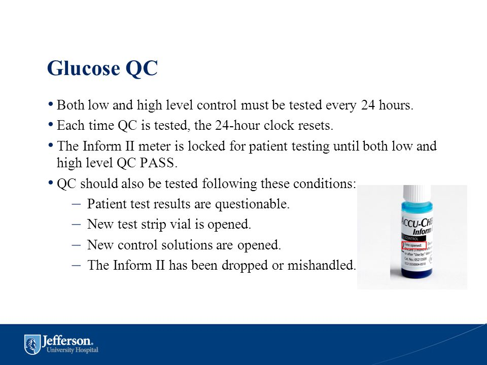 Glucose QC Both low and high level control must be tested every 24 hours. Each time QC is tested, the 24-hour clock resets. The Inform II meter is loc
