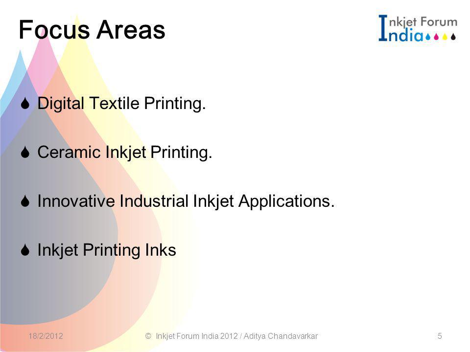 Focus Areas  Digital Textile Printing.  Ceramic Inkjet Printing.