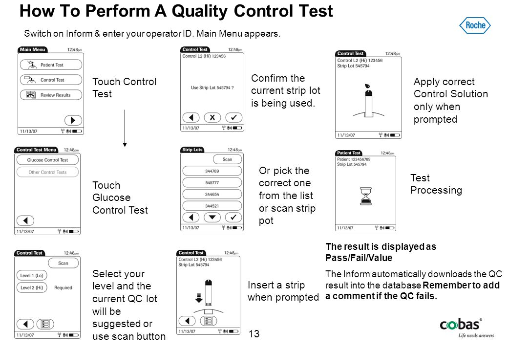 13 How To Perform A Quality Control Test Switch on Inform & enter your operator ID. Main Menu appears. Touch Control Test Touch Glucose Control Test I