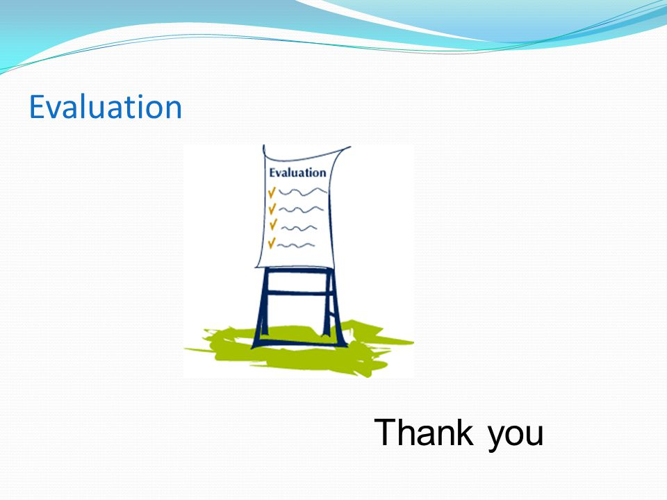 Evaluation Thank you