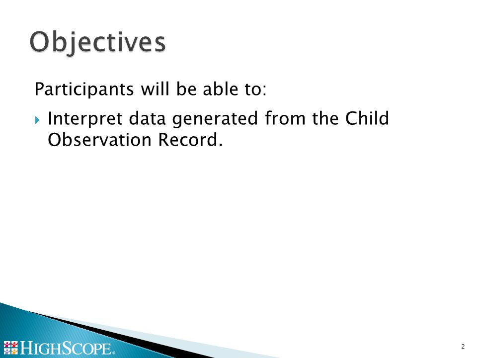 Participants will be able to:  Interpret data generated from the Child Observation Record. 2