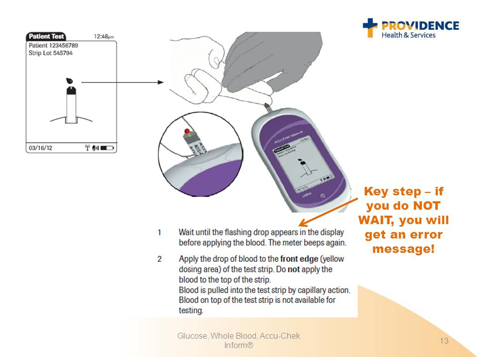Glucose, Whole Blood, Accu-Chek Inform® 13 Key step – if you do NOT WAIT, you will get an error message!
