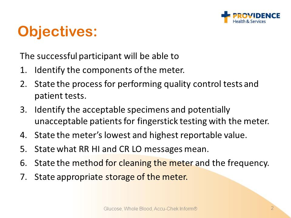 Objectives: The successful participant will be able to 1.Identify the components of the meter. 2.State the process for performing quality control test