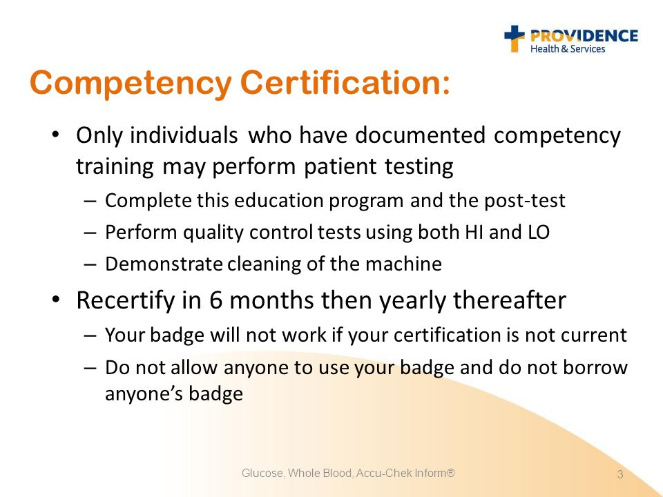 Competency Certification: Only individuals who have documented competency training may perform patient testing – Complete this education program and t