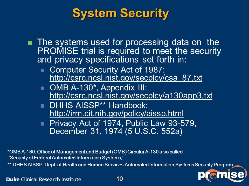 System Security n n The systems used for processing data on the PROMISE trial is required to meet the security and privacy specifications set forth in