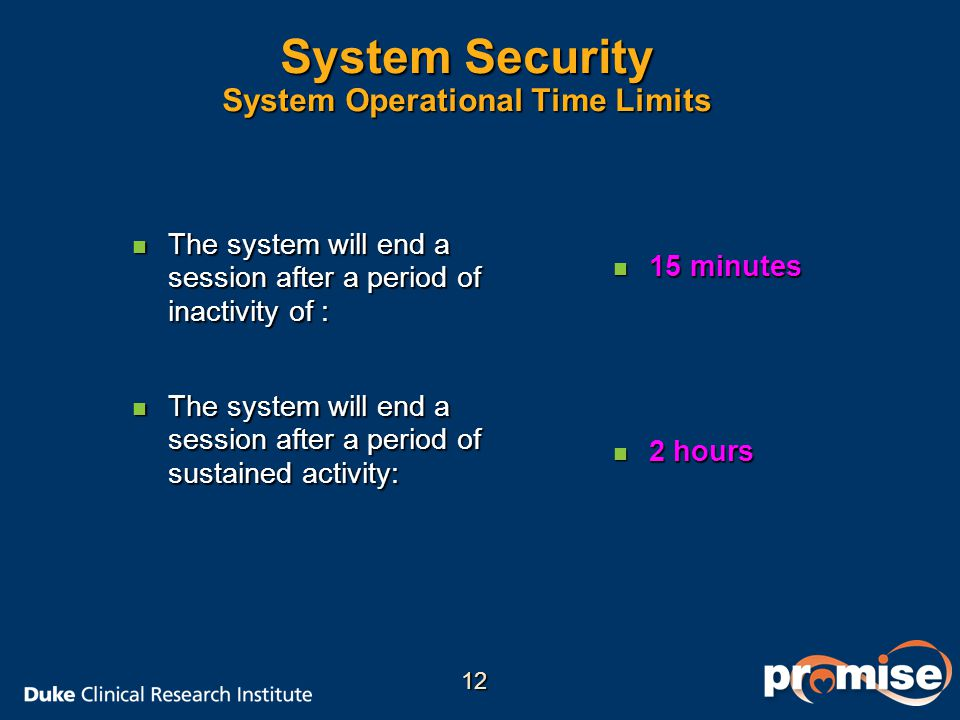 System Security System Operational Time Limits n The system will end a session after a period of inactivity of : n The system will end a session after