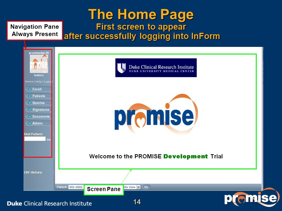 The Home Page First screen to appear after successfully logging into InForm Screen Pane Navigation Pane Always Present 14
