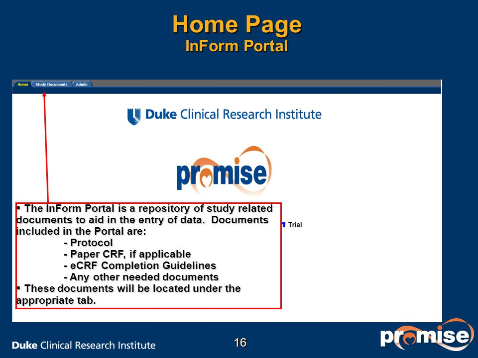Home Page InForm Portal  The InForm Portal is a repository of study related documents to aid in the entry of data. Documents included in the Portal a