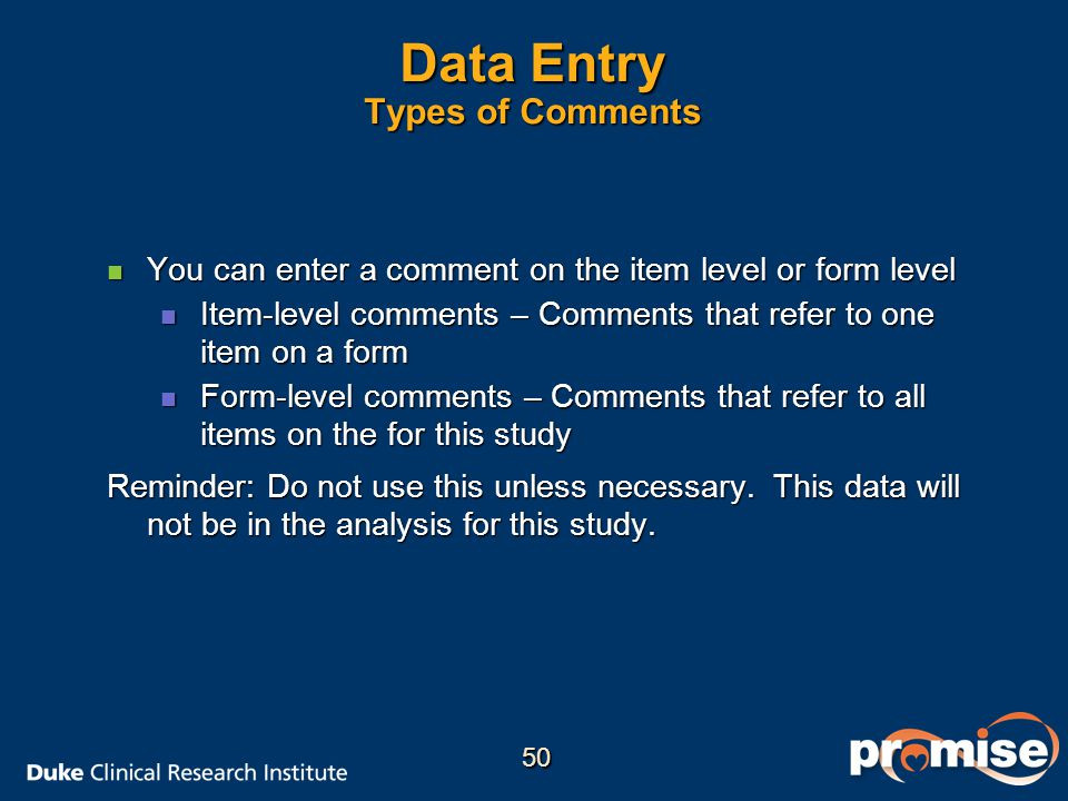 Data Entry Types of Comments n You can enter a comment on the item level or form level n Item-level comments – Comments that refer to one item on a fo