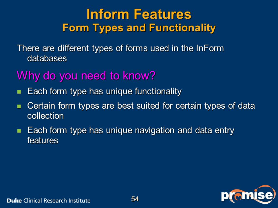Inform Features Form Types and Functionality There are different types of forms used in the InForm databases Why do you need to know? n Each form type